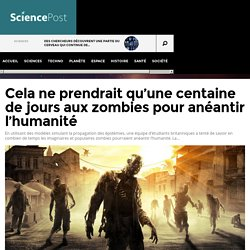 Cela ne prendrait qu'une centaine de jours aux zombies pour anéantir l'humanité