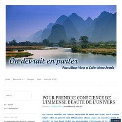POUR PRENDRE CONSCIENCE DE L'IMMENSE BEAUTE DE L'UNIVERS