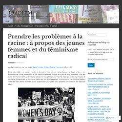 Prendre les problèmes à la racine: à propos des jeunes femmes et du féminisme radical