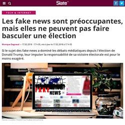 Les fake news sont préoccupantes, mais elles ne peuvent pas faire basculer une élection