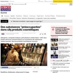 """Des substances """"préoccupantes"""" dans 185 produits cosmétiques"""