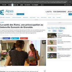 La santé des Roms, une préoccupation au bidonville Esmonin de Grenoble - France 3 Alpes