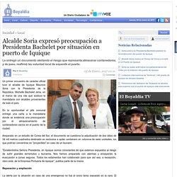 Alcalde Soria expresó preocupación a Presidenta Bachelet por situación en puerto de Iquique