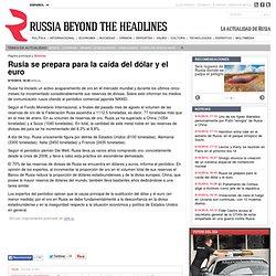 Rusia se prepara para la caída del dólar y el euro