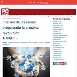 Internet de las cosas: preparando la próxima revolución · Tecnología en español. Comparativas, tutoriales, trucos, ayudas, paso a paso, cómo · Reportajes