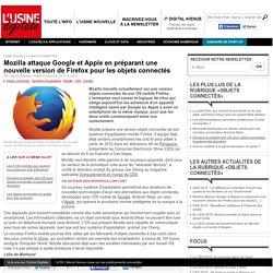 Mozilla attaque Google et Apple en préparant une nouvelle version de Firefox pour les objets connectés