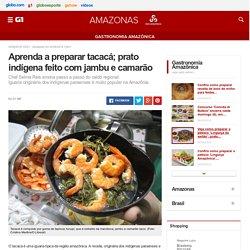 Aprenda a preparar tacacá; prato indígena feito com jambu e camarão - notícias em Gastronomia Amazônica