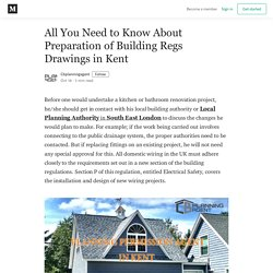 All You Need to Know About Preparation of Building Regs Drawings in Kent