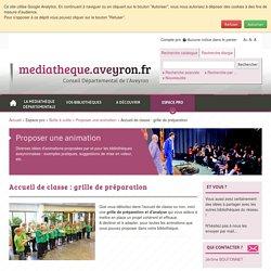 Accueil de classe : grille de préparation - Médiathèque Départementale de l'Aveyron