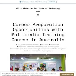 Career Preparation Opportunities with Multimedia Training Course in Australia