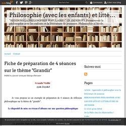 """Blog Philosophie et littérature - Fiche de préparation sur le thème """"Grandir"""" [2009]"""