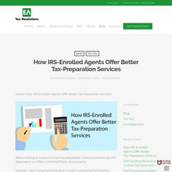 How IRS-Enrolled Agents Offer Better Tax-Preparation Services