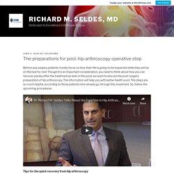 The preparations for post-hip arthroscopy operative step – Richard M. Seldes, MD