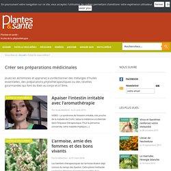 Créer ses préparations médicinales - Plantes & santé