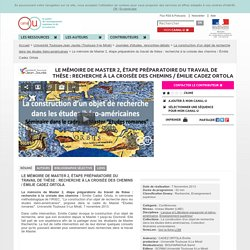 Le mémoire de Master 2, étape préparatoire du travail de thèse : recherche à la croisée des chemins / Émilie Cadez Ortola - Université Toulouse-Jean Jaurès (Toulouse II-le Mirail)