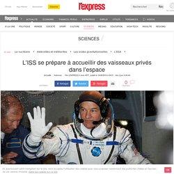 L'ISS se prépare à accueillir des vaisseaux privés dans l'espace