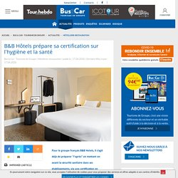 B&B Hôtels prépare sa certification sur l'hygiène et la santé