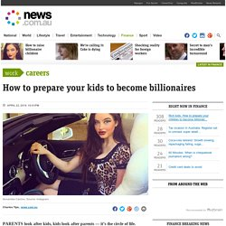 Rich kids: How to prepare your children to become billionaires