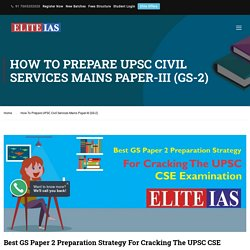 HOW TO PREPARE UPSC CIVIL SERVICES MAINS PAPER-III (GS-2)