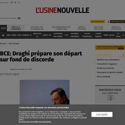 BCE: Draghi prépare son départ sur fond de discorde - Infos Reuters