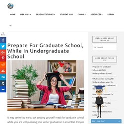 How to Prepare for Graduate School, While in Undergraduate School