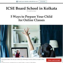 5 Ways to Prepare Your Child for Online Classes – ICSE Board School in Kolkata