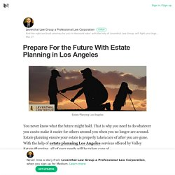 Prepare For the Future With Estate Planning in Los Angeles