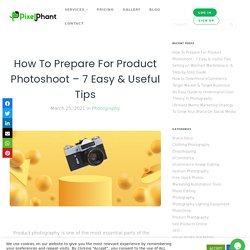 How To Prepare For Product Photoshoot - 7 Easy & Useful Tips