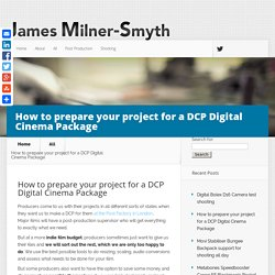 How to prepare your project for a DCP Digital Cinema Package
