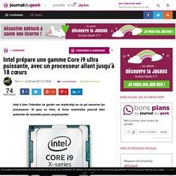 Intel prépare une gamme Core i9 ultra puissante, avec un processeur allant jusqu'à 18 cœurs