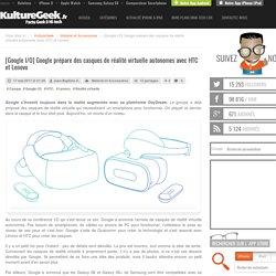 [Google I/O] Google prépare des casques de réalité virtuelle autonomes avec HTC et Lenovo
