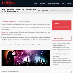 How to Prepare Yourself for the Big Stage in the Singing World?