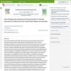 Procedia Environmental Sciences Volume 29, 2015, Pages 117–118 How Prepared are Cameroon's Cocoa Farmers for Climate Insurance? Evidence from the South West Region of Cameroon