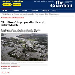 The US won't be prepared for the next natural disaster