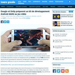 Google et Unity préparent un kit de développement Android dédié au jeu vidéo
