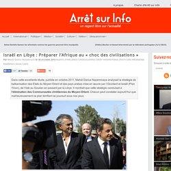 Israël en Libye : Préparer l'Afrique au « choc des civilisations »