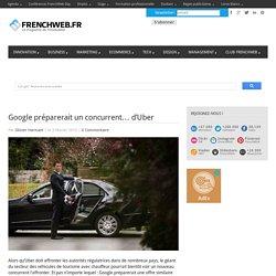 Google préparerait un concurrent… d'Uber
