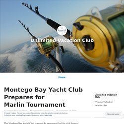 Montego Bay Yacht Club Prepares for Marlin Tournament – Unlimited Vacation Club