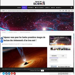 Préparez-vous pour les toutes premières images de l'horizon des événements d'un trou noir !