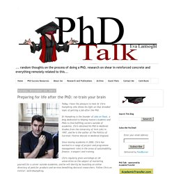 PhD Talk: Preparing for life after the PhD: re-train your brain