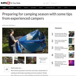 Preparing for camping season with some tips from experienced campers