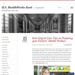 Kent Urgent Care: Tips on Preparing your Farmers' Market Produce