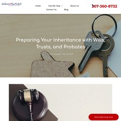 Preparing Your Inheritance with Wills, Trusts, and Probates