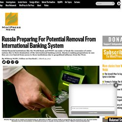 Russia Preparing For Potential Removal From International Banking System