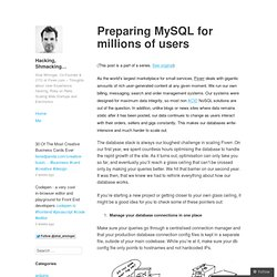 Preparing MySQL for millions of users – Hacking, Shmacking...