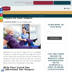 Preparing a Senior Loved One for Knee Surgery