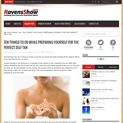 TEN THINGS TO DO WHILE PREPARING YOURSELF FOR THE PERFECT SELF TAN