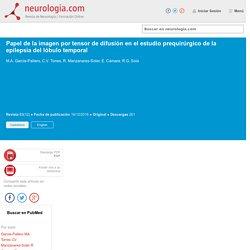 Papel de la imagen por tensor de difusión en el estudio prequirúrgico de la epilepsia del lóbulo temporal : Neurología.com