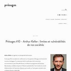 Présages #10 - Arthur Keller : limites et vulnérabilités de nos sociétés — présages