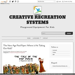 The New Age Pied Piper: Where is He Taking Our Kids? - Preschool Playground Equipment